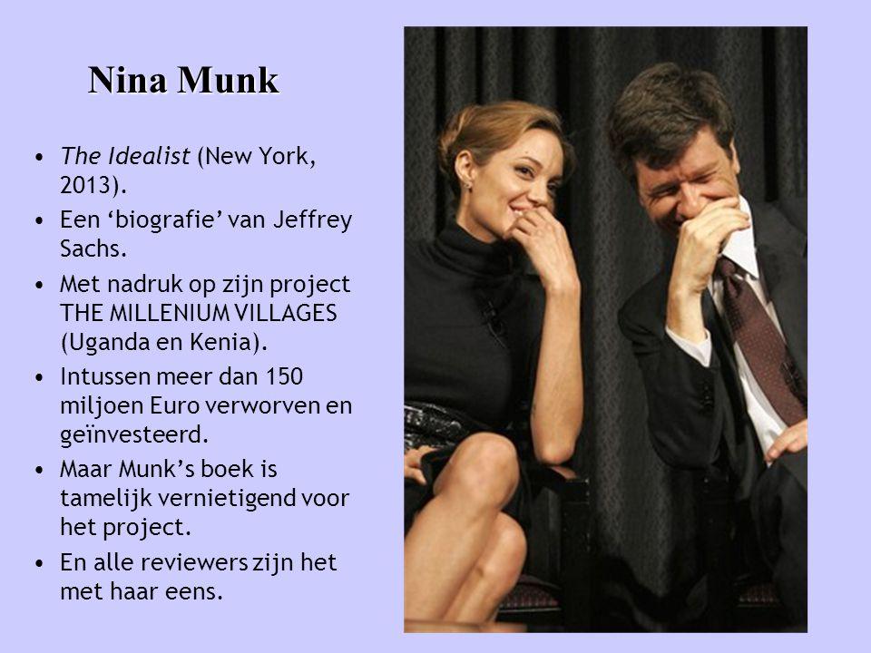 Nina Munk • The Idealist (New York, 2013). • Een 'biografie' van Jeffrey Sachs. • Met nadruk op zijn project THE MILLENIUM VILLAGES (Uganda en Kenia).