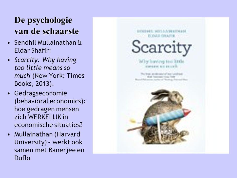 De psychologie van de schaarste • Sendhil Mullainathan & Eldar Shafir: • Scarcity. Why having too little means so much (New York: Times Books, 2013).