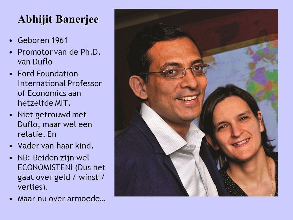 Abhijit Banerjee • Geboren 1961 • Promotor van de Ph.D. van Duflo • Ford Foundation International Professor of Economics aan hetzelfde MIT. • Niet get