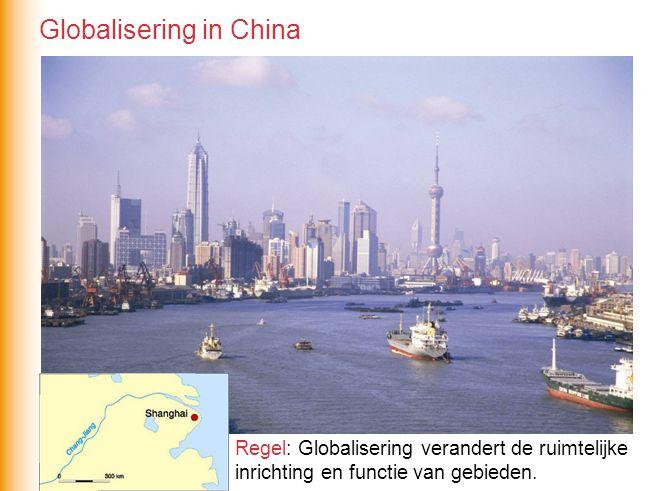 Regel: Globalisering verandert de ruimtelijke inrichting en functie van gebieden. Globalisering in China