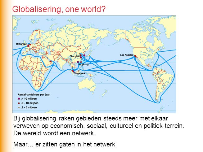 Bij globalisering raken gebieden steeds meer met elkaar verweven op economisch, sociaal, cultureel en politiek terrein. De wereld wordt een netwerk. M