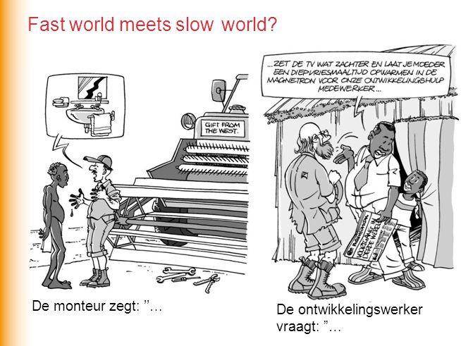 De monteur zegt: ''… De ontwikkelingswerker vraagt: … Fast world meets slow world?