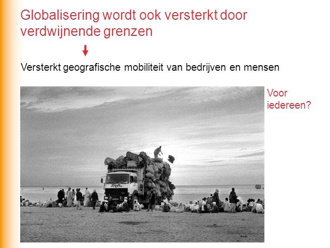 Versterkt geografische mobiliteit van bedrijven en mensen Voor iedereen? Globalisering wordt ook versterkt door verdwijnende grenzen