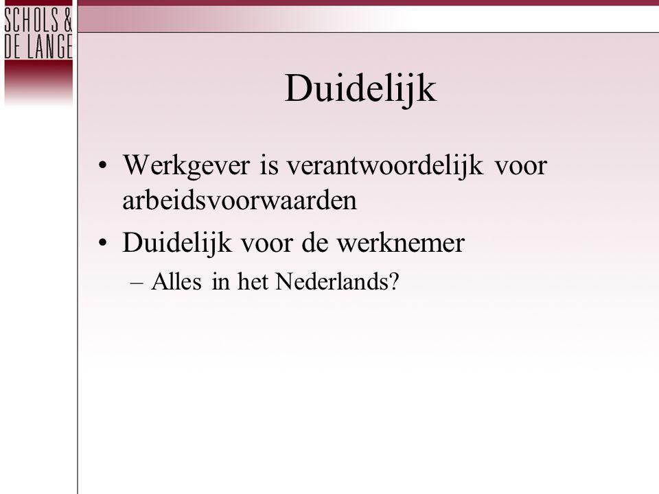 Duidelijk •Werkgever is verantwoordelijk voor arbeidsvoorwaarden •Duidelijk voor de werknemer –Alles in het Nederlands?