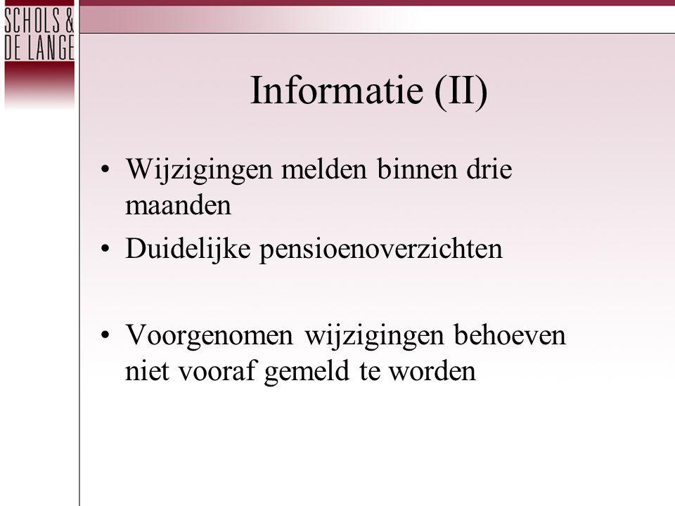 Informatie (II) •Wijzigingen melden binnen drie maanden •Duidelijke pensioenoverzichten •Voorgenomen wijzigingen behoeven niet vooraf gemeld te worden