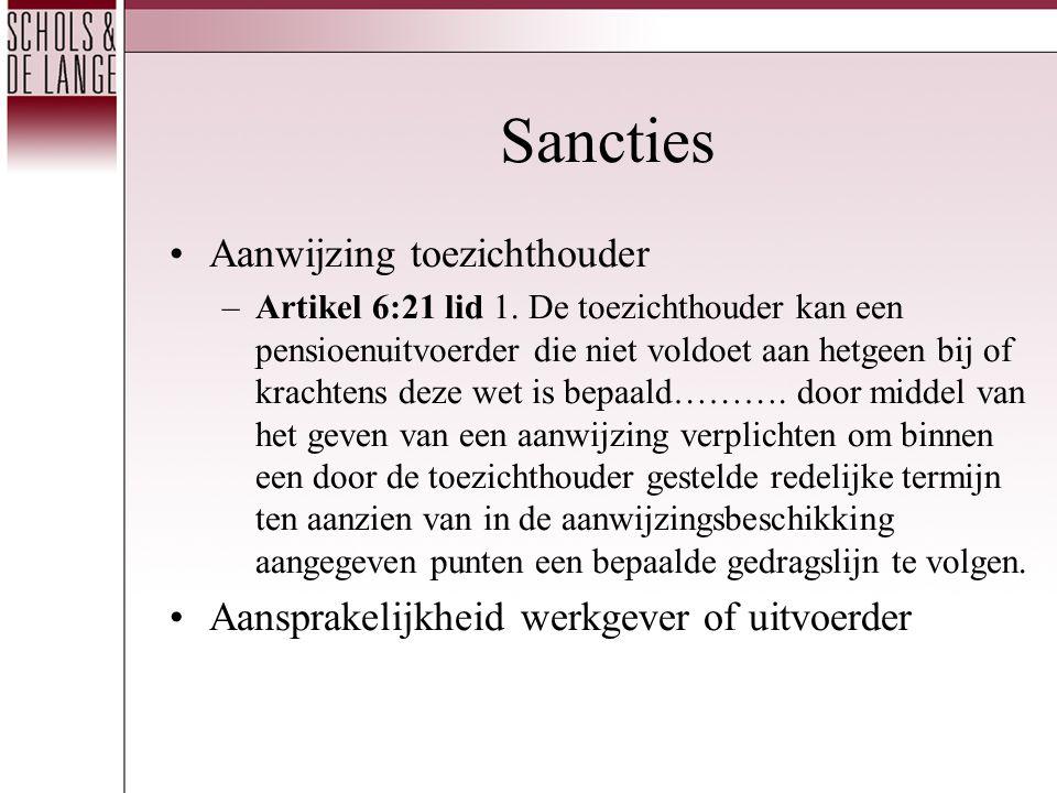 Sancties •Aanwijzing toezichthouder –Artikel 6:21 lid 1. De toezichthouder kan een pensioenuitvoerder die niet voldoet aan hetgeen bij of krachtens de