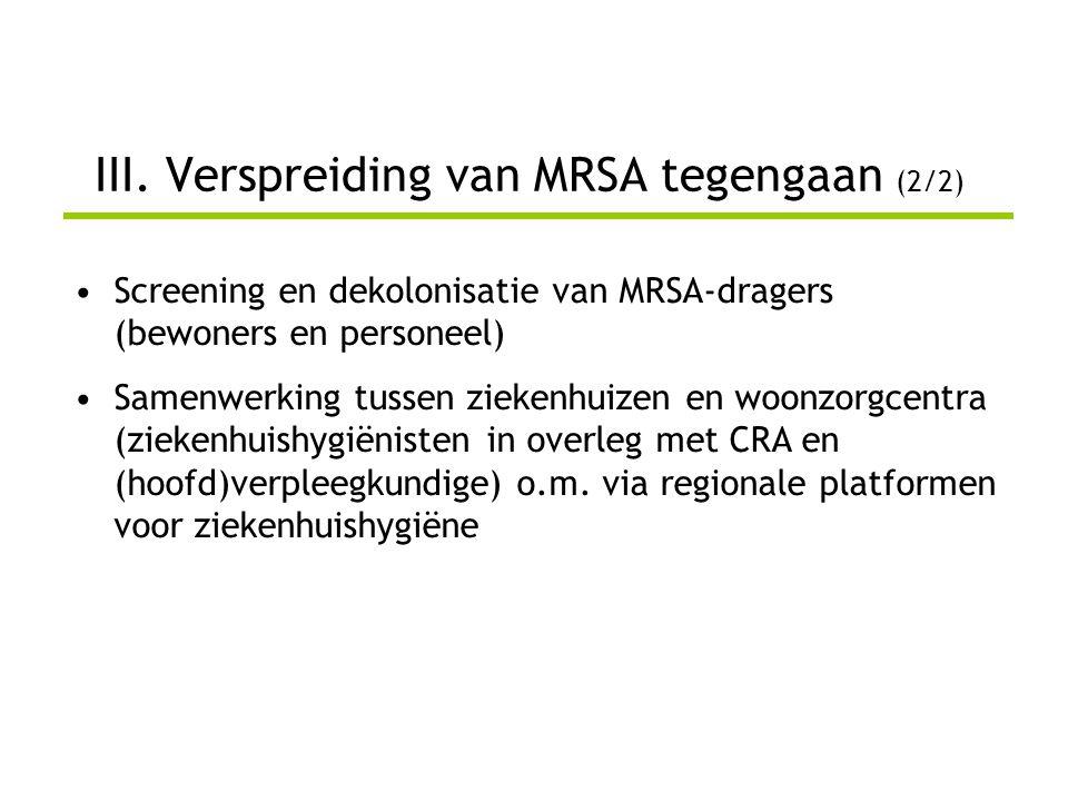 •Screening en dekolonisatie van MRSA-dragers (bewoners en personeel) •Samenwerking tussen ziekenhuizen en woonzorgcentra (ziekenhuishygiënisten in ove