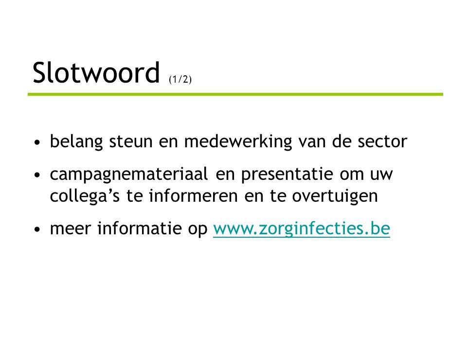 Slotwoord (1/2) •belang steun en medewerking van de sector •campagnemateriaal en presentatie om uw collega's te informeren en te overtuigen •meer info