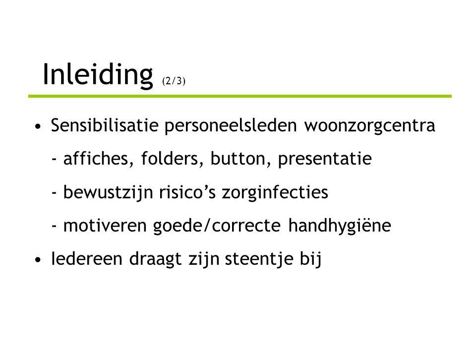 Inleiding (3/3) •Geen losstaand initiatief -Verlengstuk project 'Vorming MRSA- problematiek in de rusthuissector' (2006, VVSG, Zorgnet Vlaanderen en FERUBEL) -Campagne als uitvoeringsmaatregel van het Vlaams actieplan ter bestrijding van zorginfecties (luik ouderenzorg)