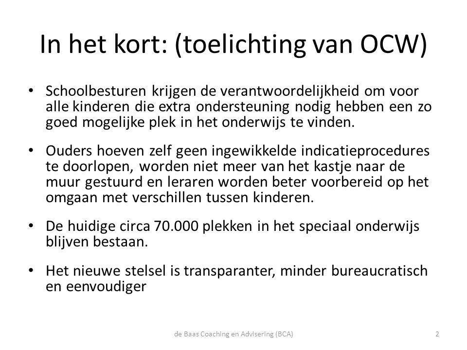 In het kort: (toelichting van OCW) • Schoolbesturen krijgen de verantwoordelijkheid om voor alle kinderen die extra ondersteuning nodig hebben een zo
