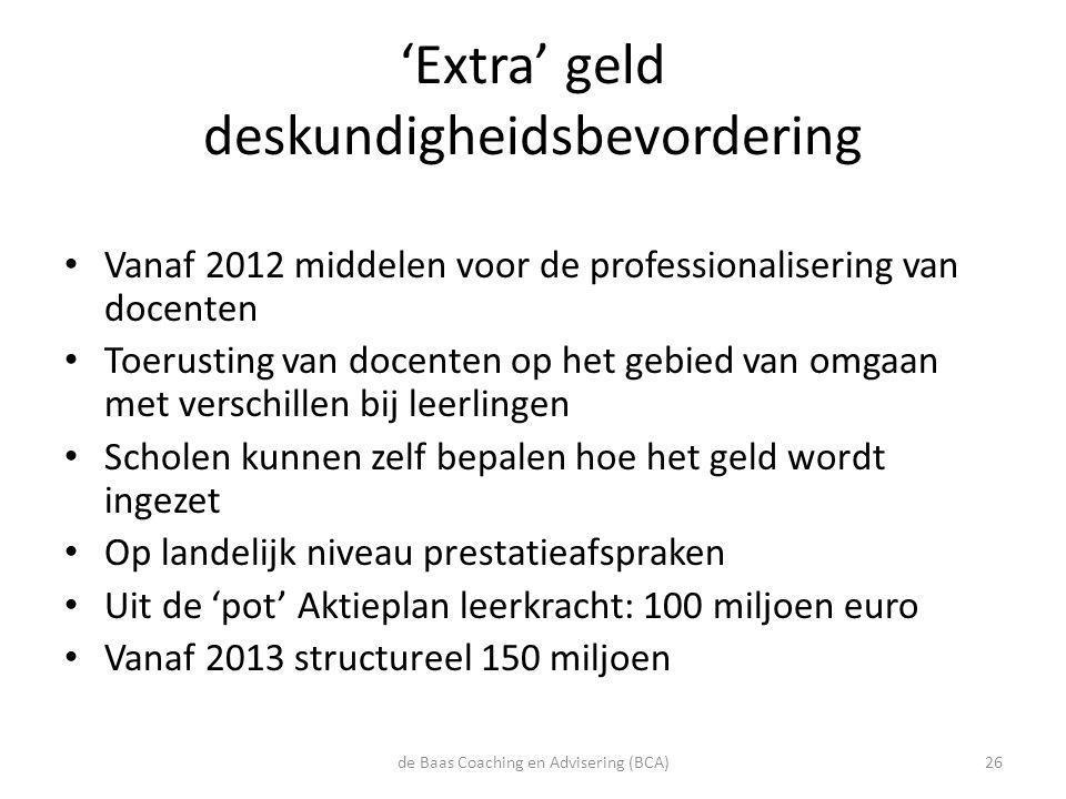 'Extra' geld deskundigheidsbevordering • Vanaf 2012 middelen voor de professionalisering van docenten • Toerusting van docenten op het gebied van omga