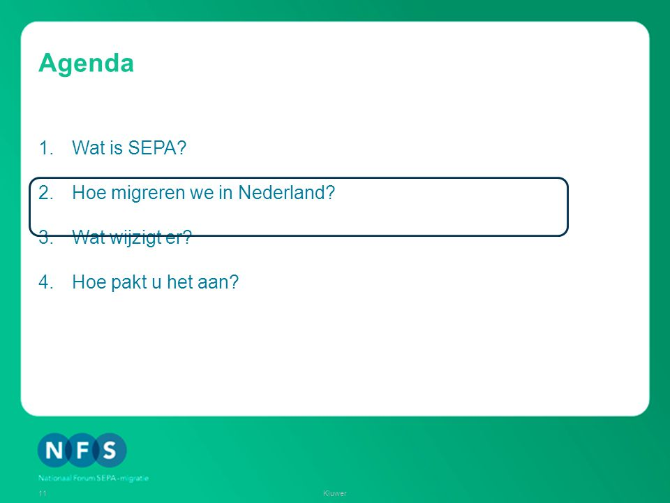 Agenda 1.Wat is SEPA? 2.Hoe migreren we in Nederland? 3.Wat wijzigt er? 4.Hoe pakt u het aan? 11Kluwer