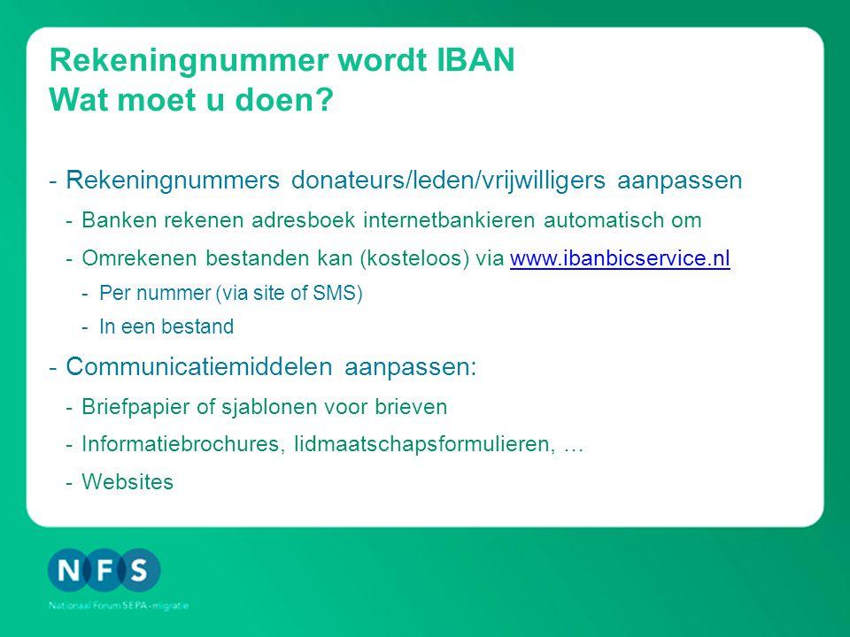 Rekeningnummer wordt IBAN Wat moet u doen? -Rekeningnummers donateurs/leden/vrijwilligers aanpassen -Banken rekenen adresboek internetbankieren automa