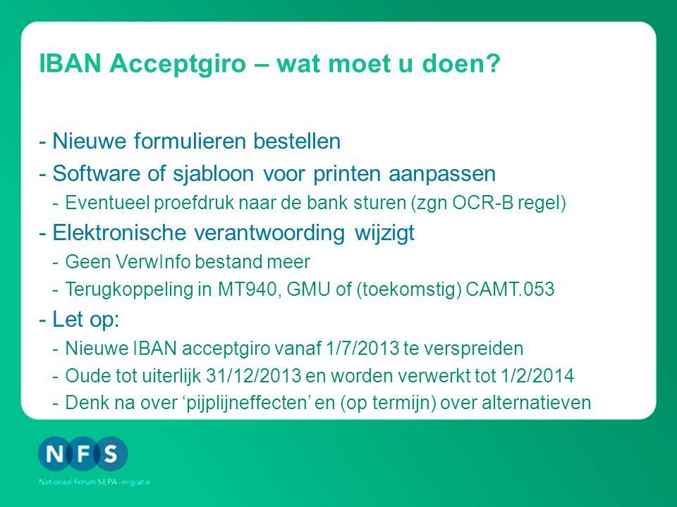 IBAN Acceptgiro – wat moet u doen? -Nieuwe formulieren bestellen -Software of sjabloon voor printen aanpassen -Eventueel proefdruk naar de bank sturen