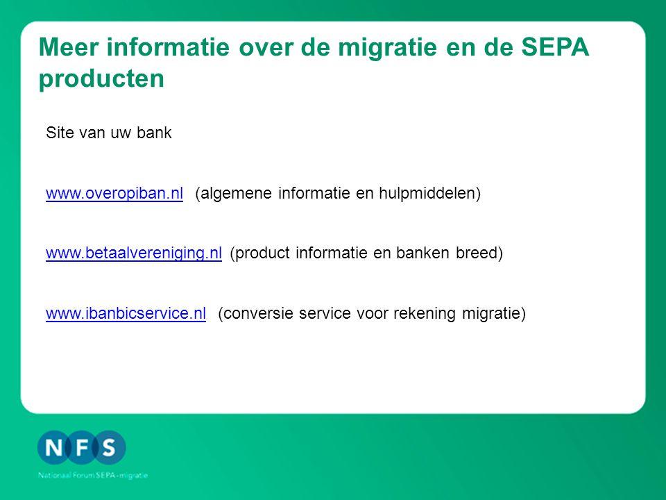 Meer informatie over de migratie en de SEPA producten Site van uw bank www.overopiban.nlwww.overopiban.nl (algemene informatie en hulpmiddelen) www.be