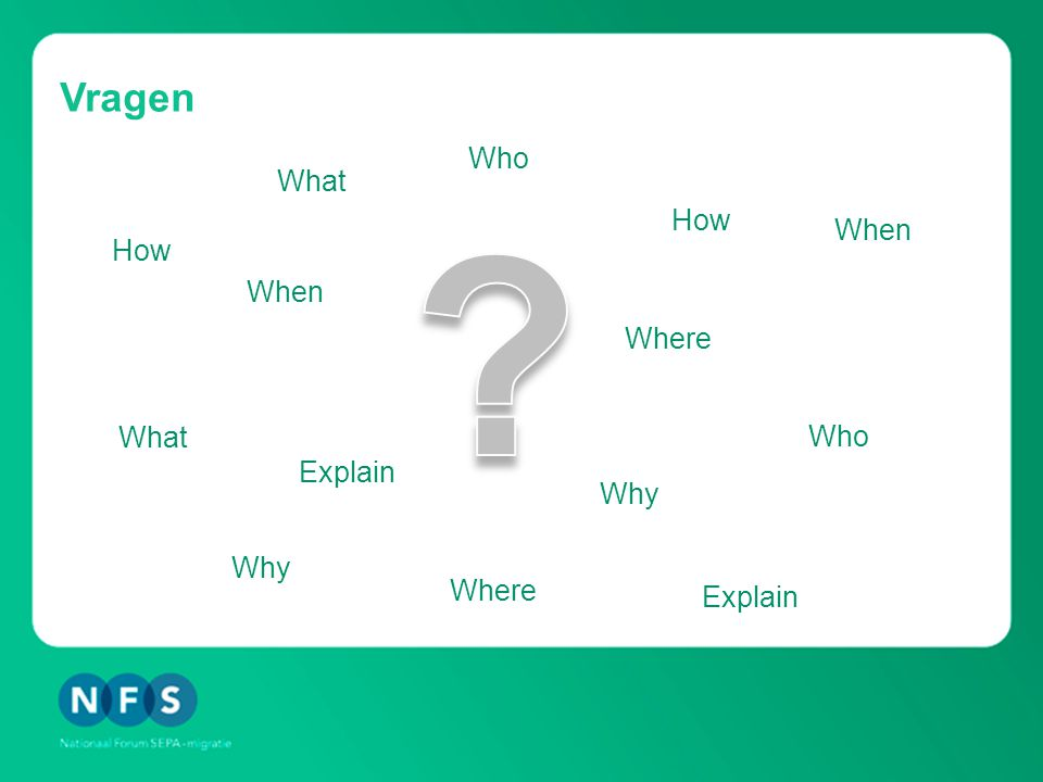 Vragen Explain Who What When How Why Where Why Who Explain Where How What When