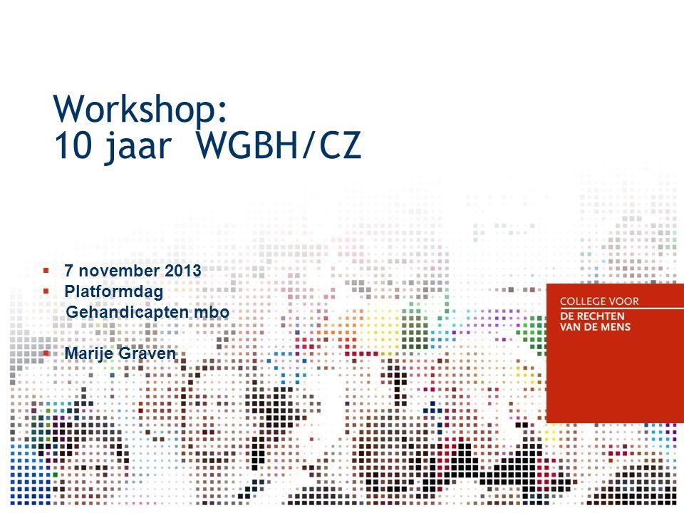 Workshop: 10 jaar WGBH/CZ  7 november 2013  Platformdag Gehandicapten mbo  Marije Graven