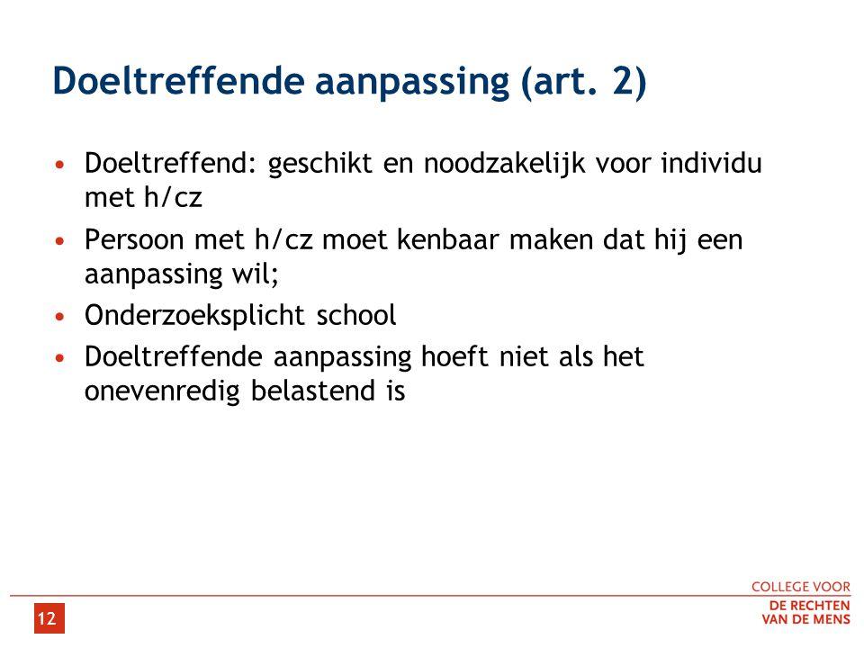 12 Doeltreffende aanpassing (art. 2) •Doeltreffend: geschikt en noodzakelijk voor individu met h/cz •Persoon met h/cz moet kenbaar maken dat hij een a