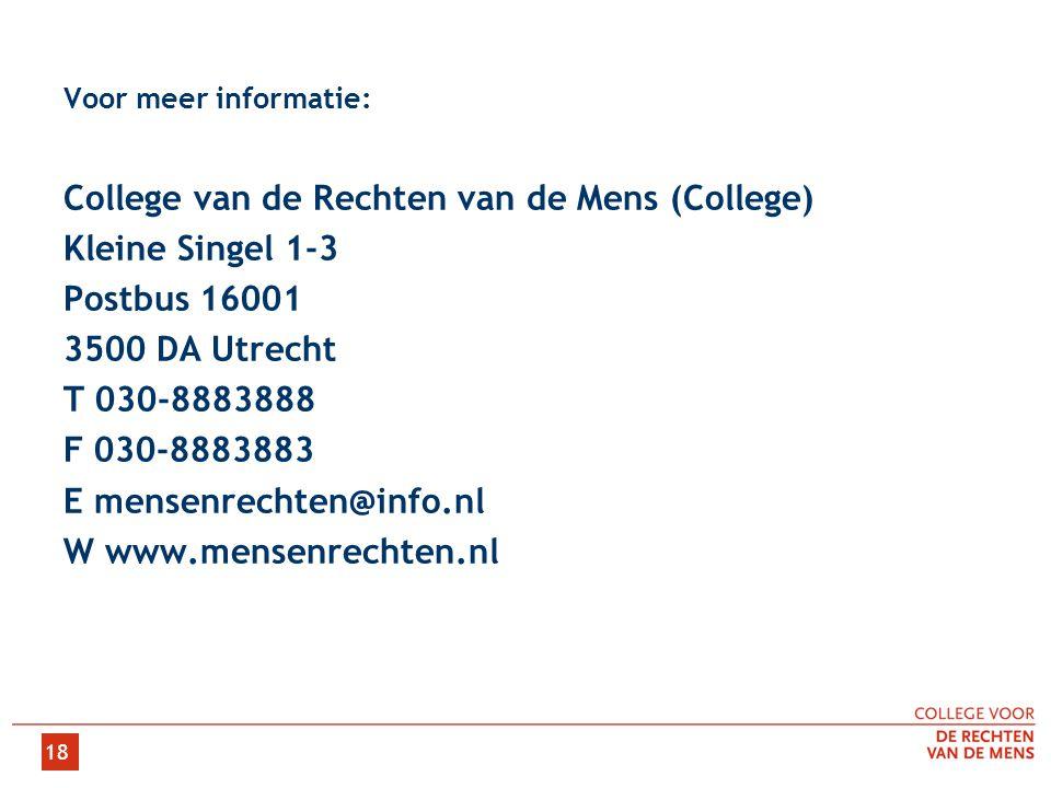 18 Voor meer informatie: College van de Rechten van de Mens (College) Kleine Singel 1-3 Postbus 16001 3500 DA Utrecht T 030-8883888 F 030-8883883 E me