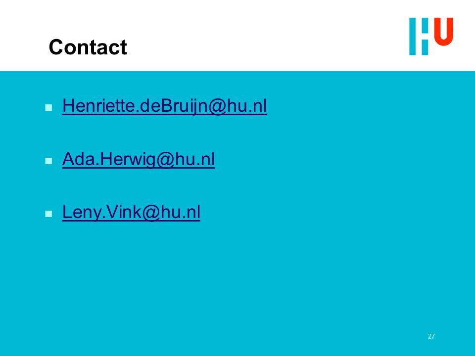 27 Contact n Henriette.deBruijn@hu.nl Henriette.deBruijn@hu.nl n Ada.Herwig@hu.nl Ada.Herwig@hu.nl n Leny.Vink@hu.nl Leny.Vink@hu.nl