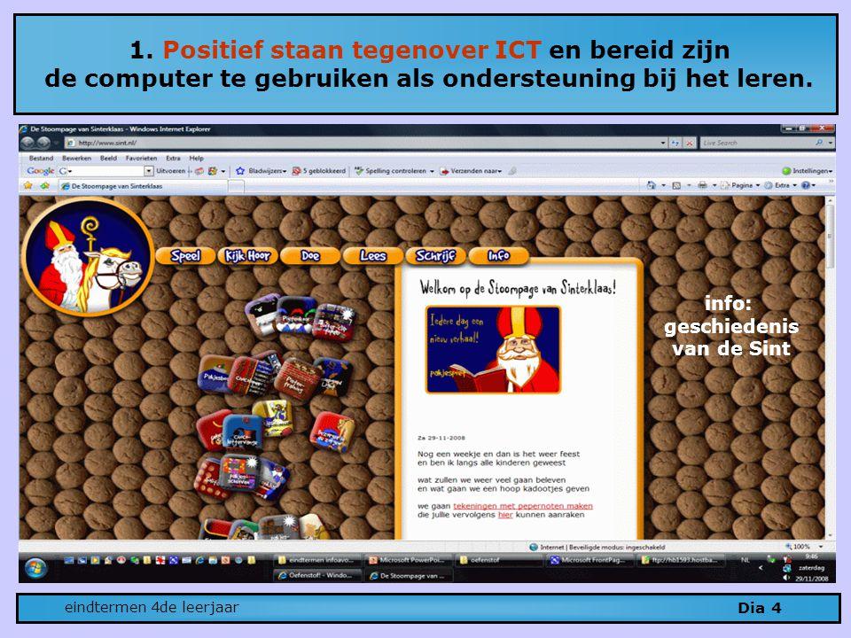 1. Positief staan tegenover ICT en bereid zijn de computer te gebruiken als ondersteuning bij het leren. Dia 4 eindtermen 4de leerjaar info: geschiede
