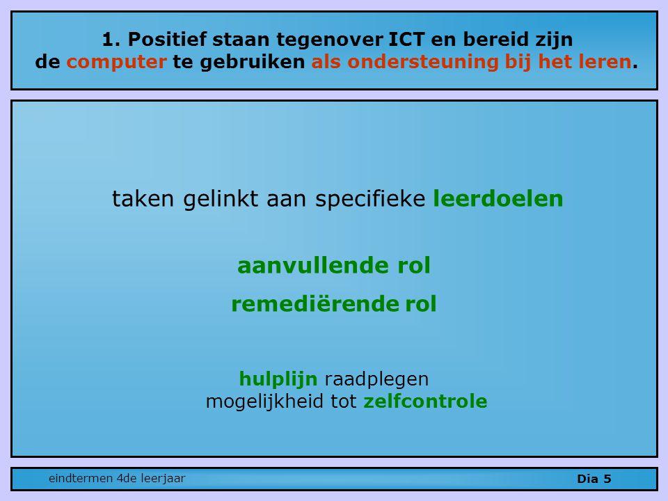 1. Positief staan tegenover ICT en bereid zijn de computer te gebruiken als ondersteuning bij het leren. Dia 5 eindtermen 4de leerjaar taken gelinkt a