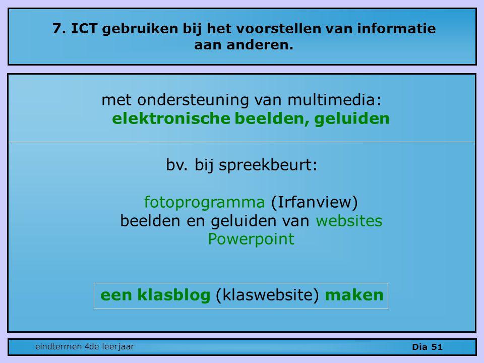 7.ICT gebruiken bij het voorstellen van informatie aan anderen.