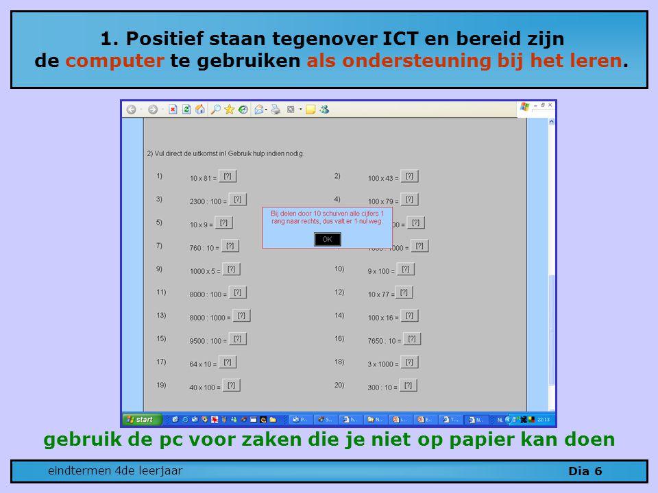 1. Positief staan tegenover ICT en bereid zijn de computer te gebruiken als ondersteuning bij het leren. Dia 6 eindtermen 4de leerjaar gebruik de pc v