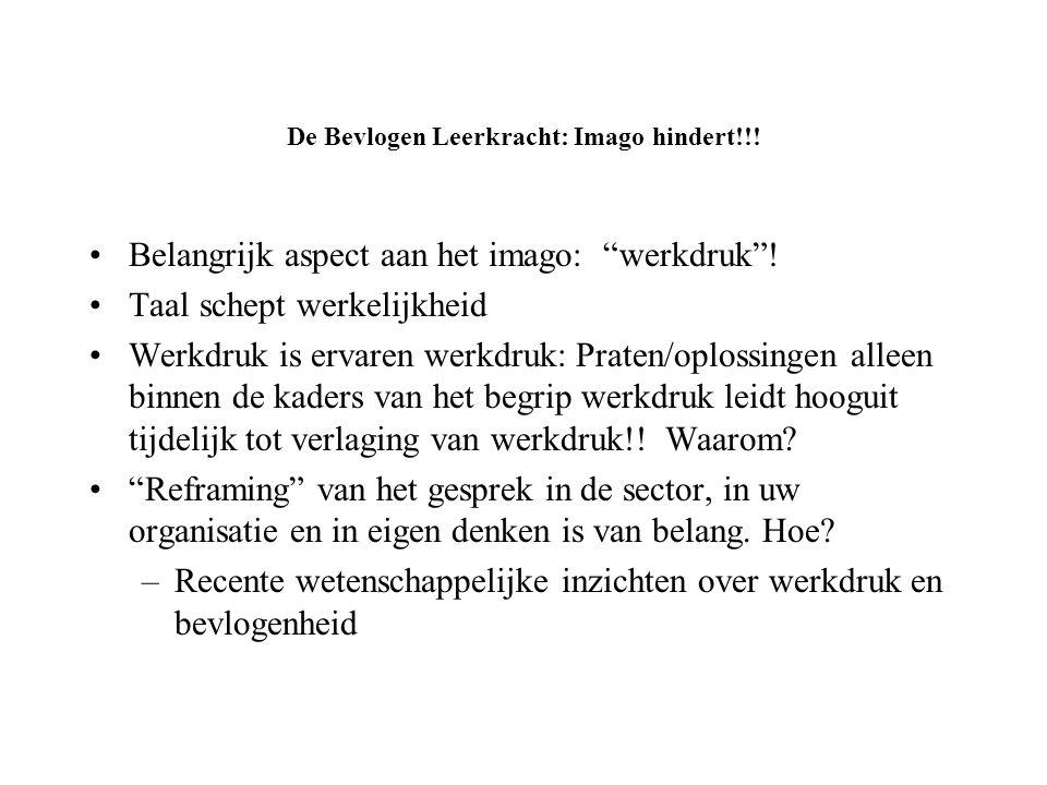 """De Bevlogen Leerkracht: Imago hindert!!! •Belangrijk aspect aan het imago: """"werkdruk""""! •Taal schept werkelijkheid •Werkdruk is ervaren werkdruk: Prate"""