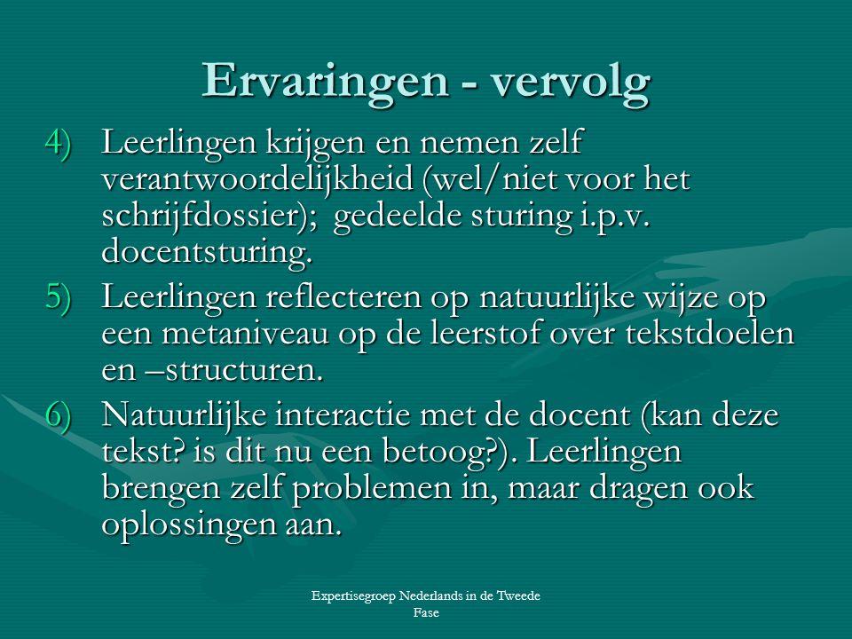 Expertisegroep Nederlands in de Tweede Fase Ervaringen - vervolg 4)Leerlingen krijgen en nemen zelf verantwoordelijkheid (wel/niet voor het schrijfdossier); gedeelde sturing i.p.v.