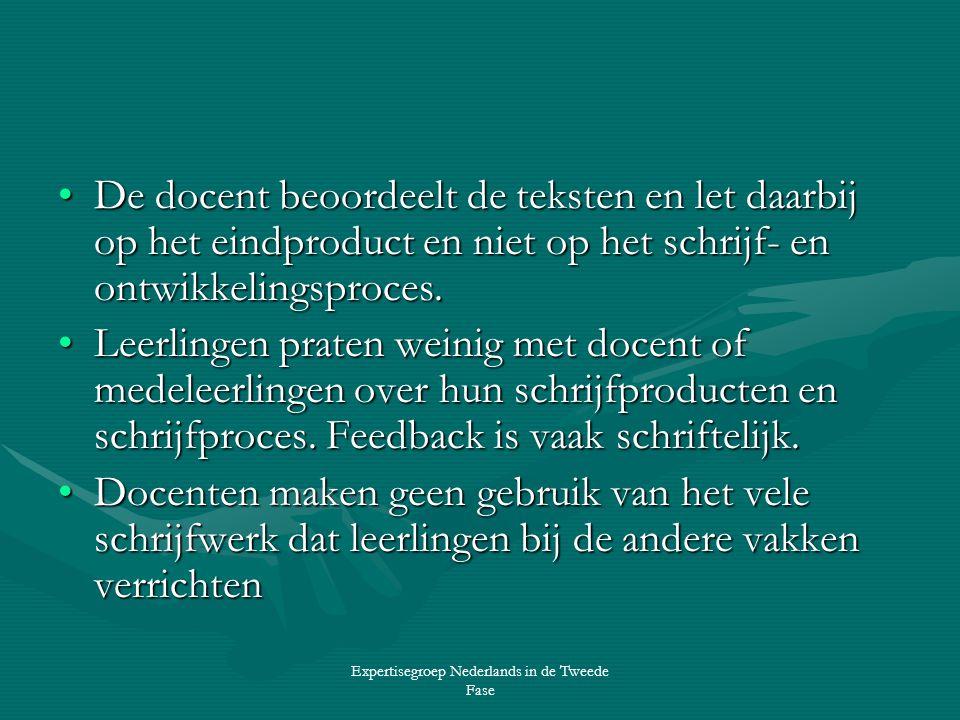 Expertisegroep Nederlands in de Tweede Fase •De docent beoordeelt de teksten en let daarbij op het eindproduct en niet op het schrijf- en ontwikkelingsproces.