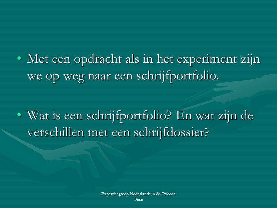 Expertisegroep Nederlands in de Tweede Fase •Met een opdracht als in het experiment zijn we op weg naar een schrijfportfolio.