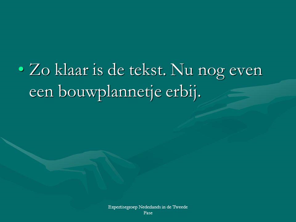 Expertisegroep Nederlands in de Tweede Fase •Zo klaar is de tekst.