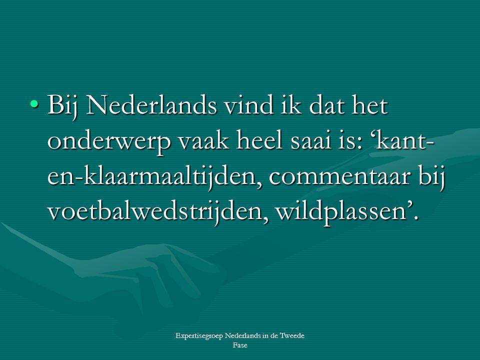 Expertisegroep Nederlands in de Tweede Fase •Bij Nederlands vind ik dat het onderwerp vaak heel saai is: 'kant- en-klaarmaaltijden, commentaar bij voetbalwedstrijden, wildplassen'.