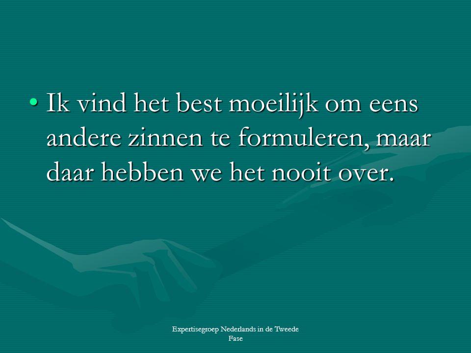 Expertisegroep Nederlands in de Tweede Fase •Ik vind het best moeilijk om eens andere zinnen te formuleren, maar daar hebben we het nooit over.
