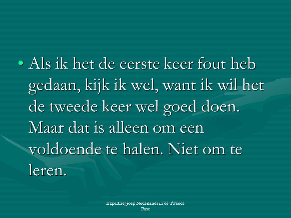Expertisegroep Nederlands in de Tweede Fase •Als ik het de eerste keer fout heb gedaan, kijk ik wel, want ik wil het de tweede keer wel goed doen.