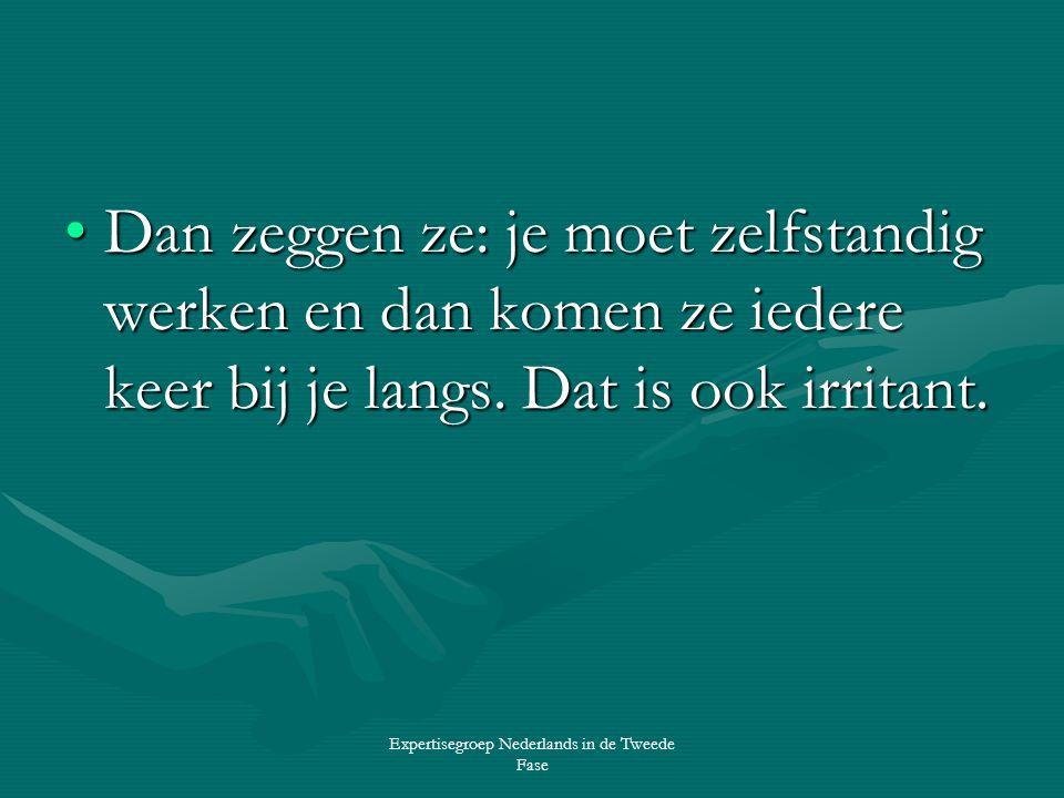 Expertisegroep Nederlands in de Tweede Fase •Dan zeggen ze: je moet zelfstandig werken en dan komen ze iedere keer bij je langs.