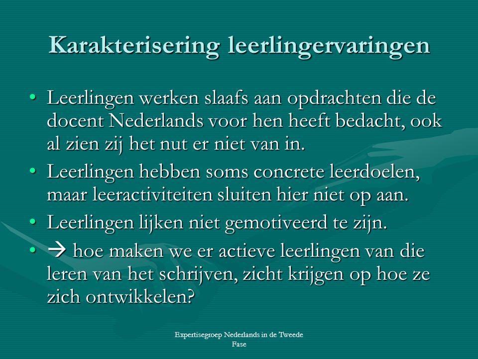 Expertisegroep Nederlands in de Tweede Fase Karakterisering leerlingervaringen •Leerlingen werken slaafs aan opdrachten die de docent Nederlands voor hen heeft bedacht, ook al zien zij het nut er niet van in.