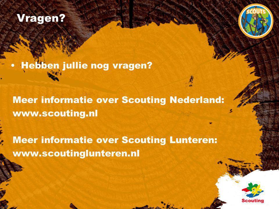 Vragen? •Hebben jullie nog vragen? Meer informatie over Scouting Nederland: www.scouting.nl Meer informatie over Scouting Lunteren: www.scoutinglunter
