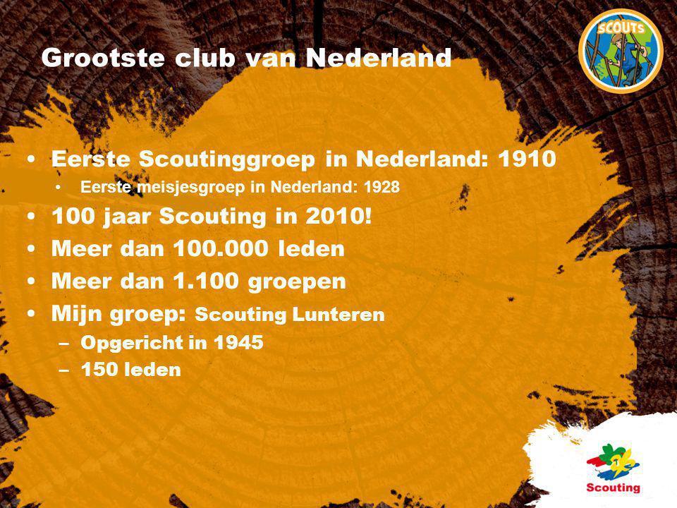 Grootste club van Nederland •Eerste Scoutinggroep in Nederland: 1910 •Eerste meisjesgroep in Nederland: 1928 •100 jaar Scouting in 2010! •Meer dan 100