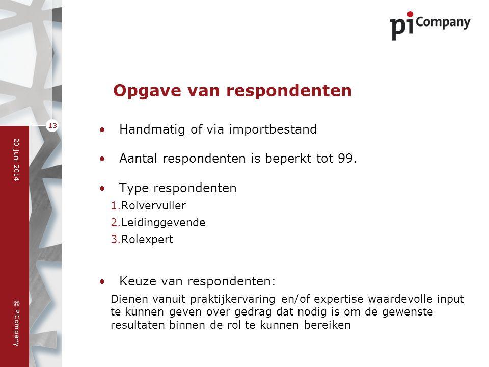 © PiCompany 20 juni 2014 13 Opgave van respondenten •Handmatig of via importbestand •Aantal respondenten is beperkt tot 99. •Type respondenten 1.Rolve