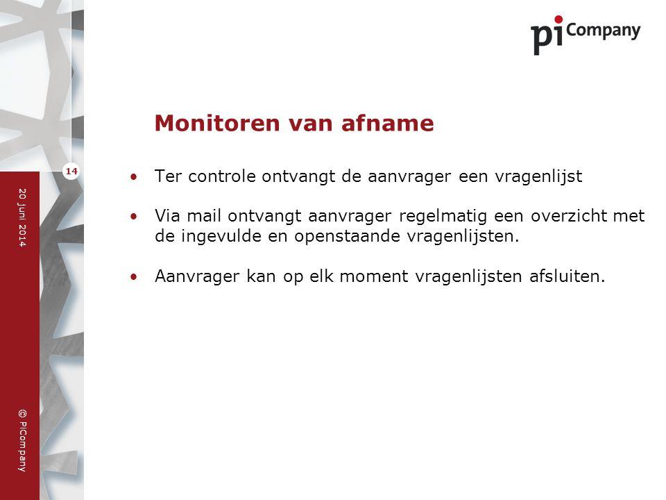 © PiCompany 20 juni 2014 14 Monitoren van afname •Ter controle ontvangt de aanvrager een vragenlijst •Via mail ontvangt aanvrager regelmatig een overz