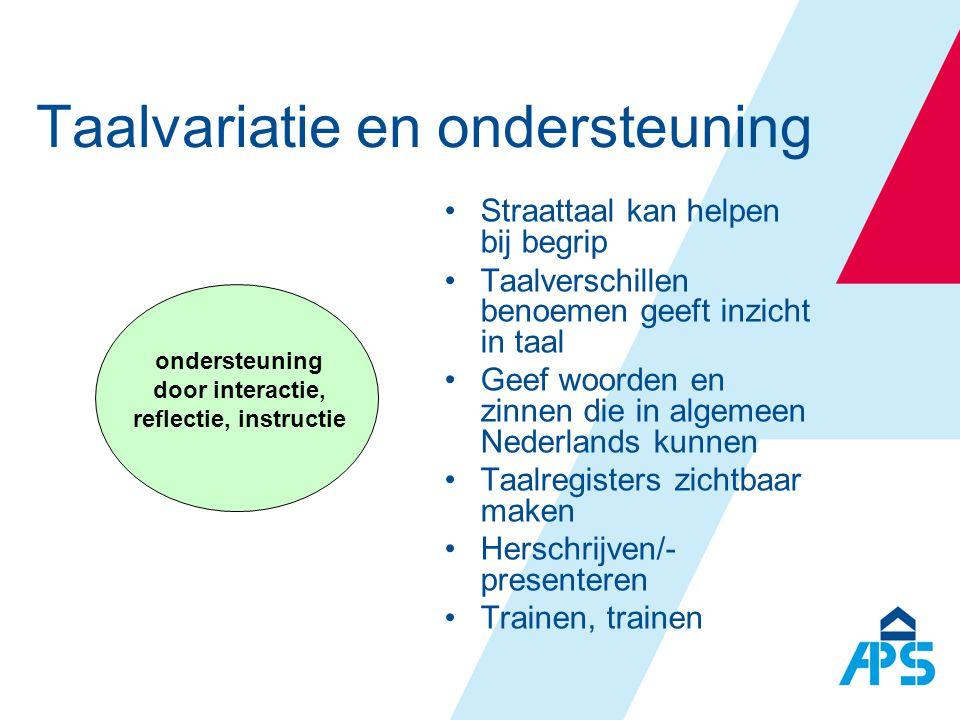 ondersteuning door interactie, reflectie, instructie Taalvariatie en ondersteuning •Straattaal kan helpen bij begrip •Taalverschillen benoemen geeft i