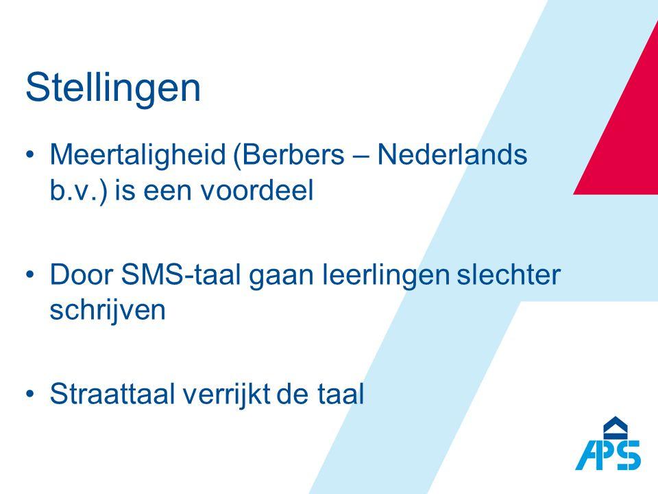Stellingen •Meertaligheid (Berbers – Nederlands b.v.) is een voordeel •Door SMS-taal gaan leerlingen slechter schrijven •Straattaal verrijkt de taal