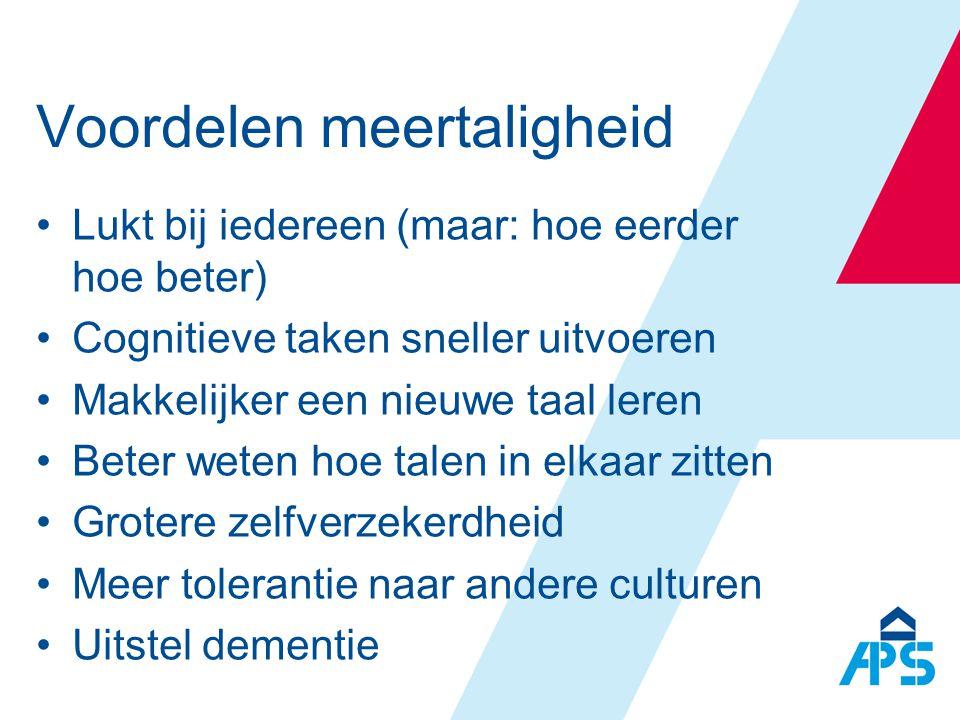 Voordelen meertaligheid •Lukt bij iedereen (maar: hoe eerder hoe beter) •Cognitieve taken sneller uitvoeren •Makkelijker een nieuwe taal leren •Beter