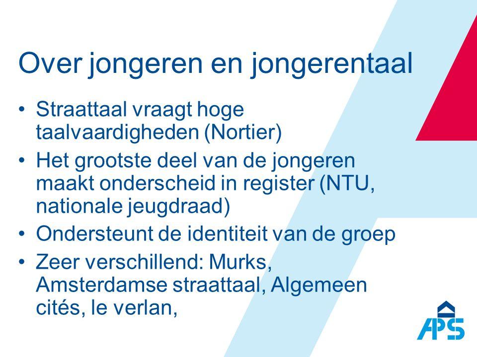 Over jongeren en jongerentaal •Straattaal vraagt hoge taalvaardigheden (Nortier) •Het grootste deel van de jongeren maakt onderscheid in register (NTU