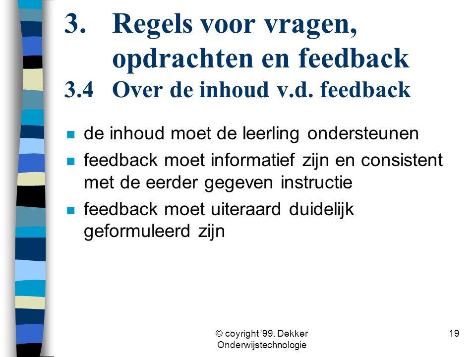 © coyright '99. Dekker Onderwijstechnologie 19 n de inhoud moet de leerling ondersteunen n feedback moet informatief zijn en consistent met de eerder