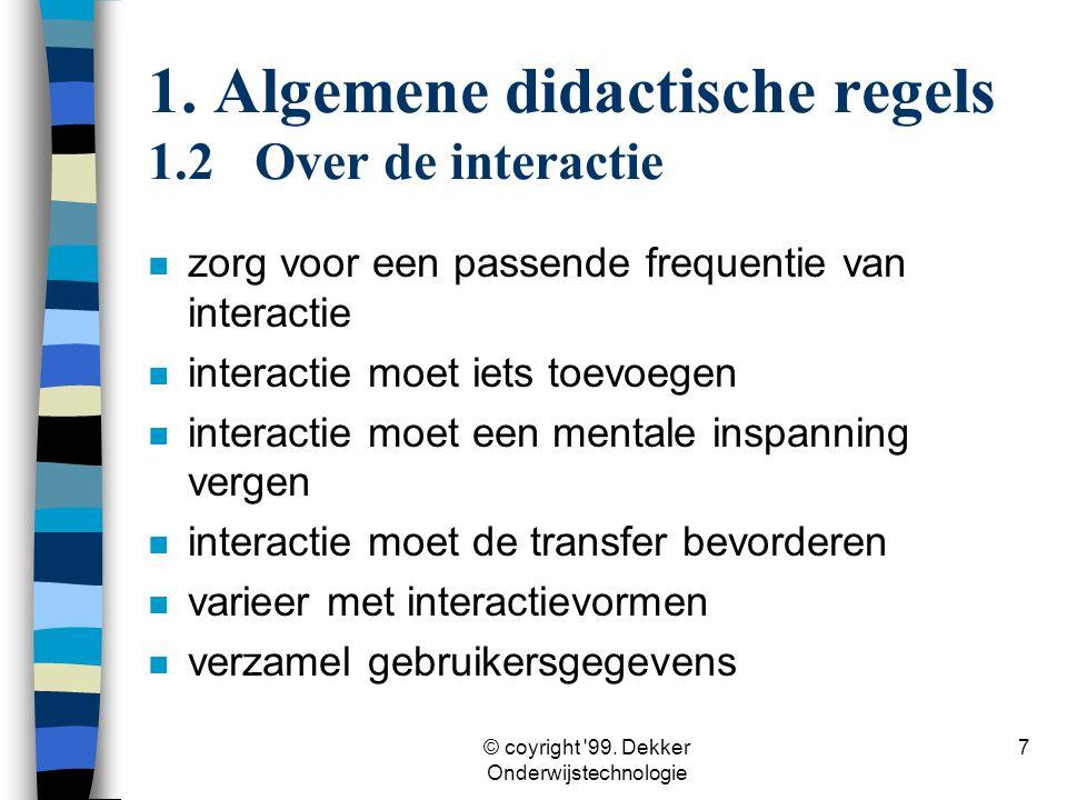 © coyright '99. Dekker Onderwijstechnologie 7 1. Algemene didactische regels 1.2Over de interactie n zorg voor een passende frequentie van interactie