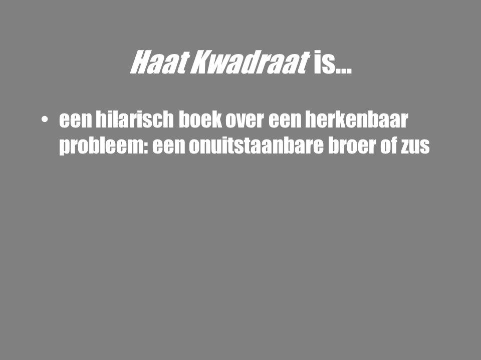 Haat Kwadraat is… •een hilarisch boek over een herkenbaar probleem: een onuitstaanbare broer of zus