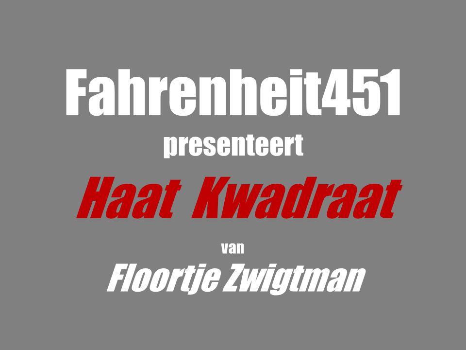 Fahrenheit451 presenteert Haat Kwadraat van Floortje Zwigtman